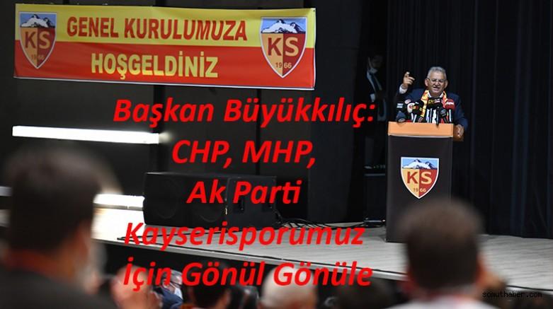 Başkan Büyükkılıç: CHP, MHP, Ak Parti Kayserisporumuz İçin Gönül Gönüle
