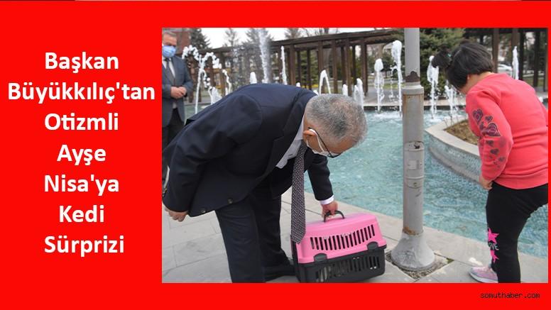 Başkan Büyükkılıç'tan Otizmli Ayşe Nisa'ya Kedi Sürprizi