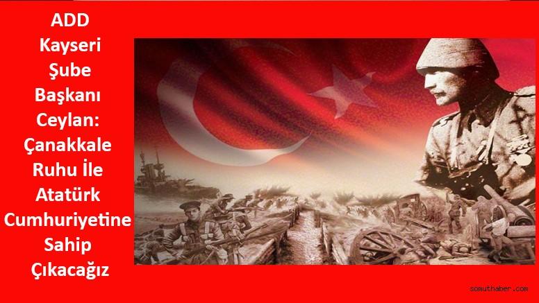 Başkan Ceylan: Çanakkale Ruhu İle Atatürk Cumhuriyetine Sahip Çıkacağız