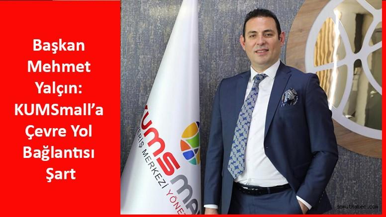 Başkan Mehmet Yalçın: KUMSmall'a Çevre Yol Bağlantısı Şart