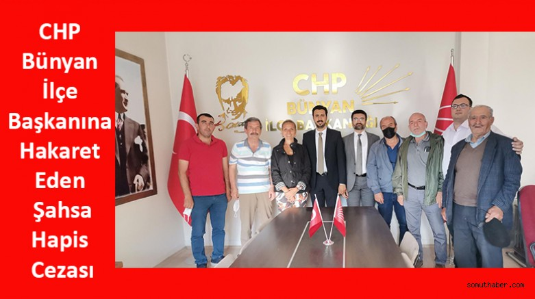 CHP Bünyan İlçe Başkanına Hakaret Eden Şahsa Hapis Cezası