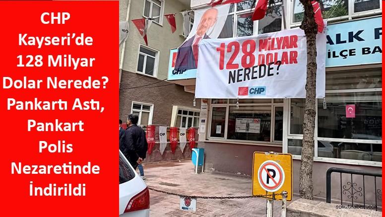 CHP Kayseri'de 128 Milyar Dolar Nerede? Pankartı Astı, Pankart Polis Nezaretinde İndirildi