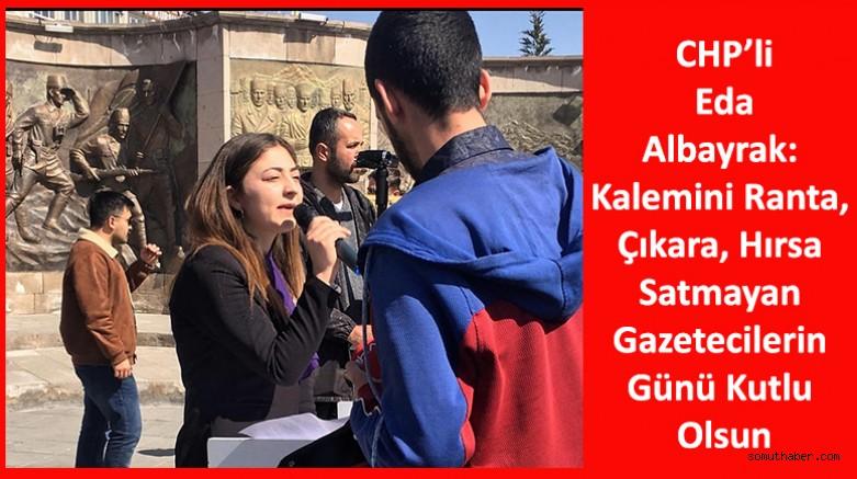 CHP'li Albayrak: Kalemini Ranta, Çıkara, Hırsa Satmayan Gazetecilerin Günü Kutlu Olsun