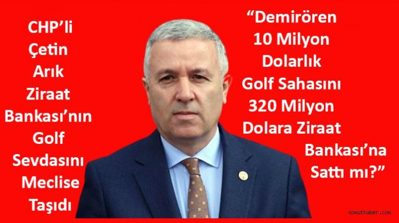 CHP'li Çetin Arık Ziraat Bankası'nın Golf Sevdasını Meclise Taşıdı