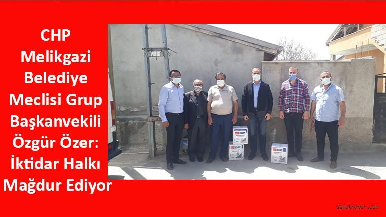 CHP Melikgazi Belediye Meclisi Grup Başkanvekili Özer: İktidar Halkı Mağdur Ediyor