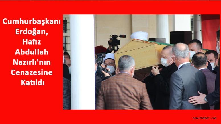 Cumhurbaşkanı Erdoğan, Hafız Abdullah Nazırlı'nın Cenazesine Katıldı
