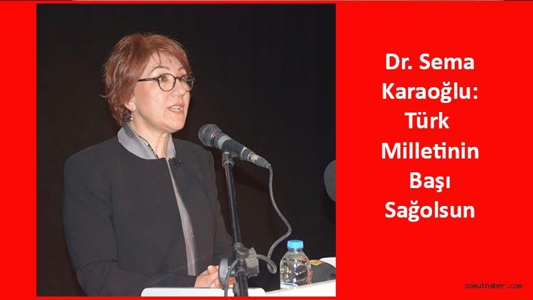 Dr. Sema Karaoğlu: Türk Milletinin Başı Sağolsun