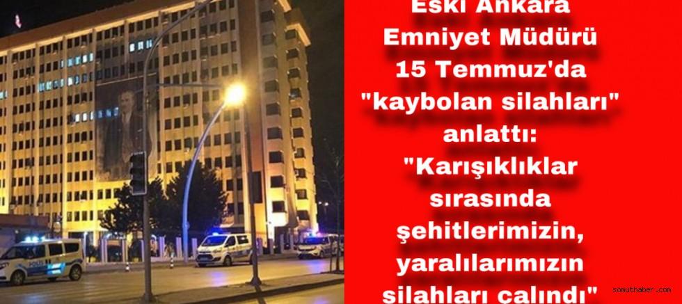 Eski Ankara Emniyet Müdürü 15 Temmuz'da
