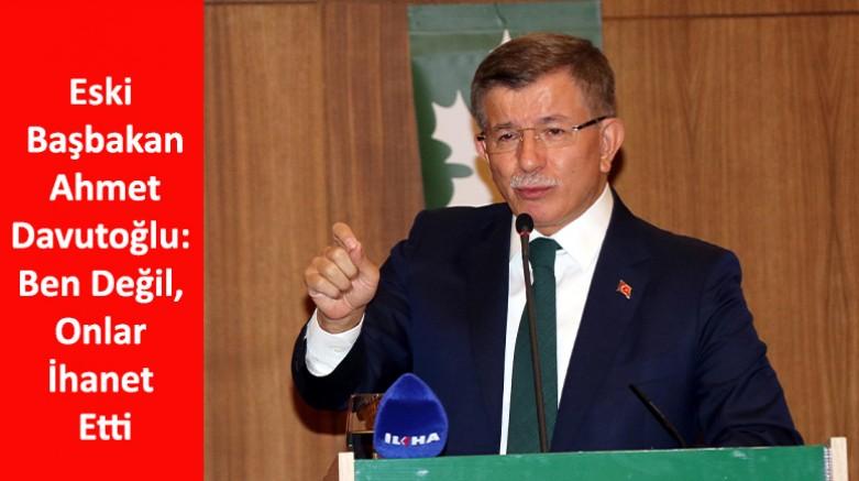 Eski Başbakan Davutoğlu: Ben Değil, Onlar İhanet Etti