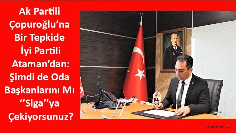 İyi Partili Ataman:  Şimdi de Oda Başkanlarını Mı ''Siga''ya Çekiyorsunuz?