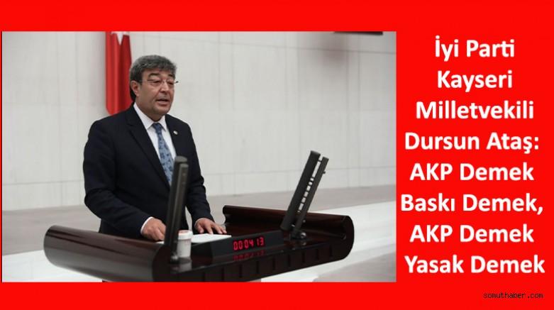 İyi Partili Ataş: AKP Demek Baskı Demek, AKP Demek Yasak Demek
