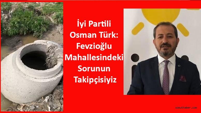 İyi Partili Osman Türk: Fevzioğlu Mahallemizdeki Sorunun Takipçisiyiz