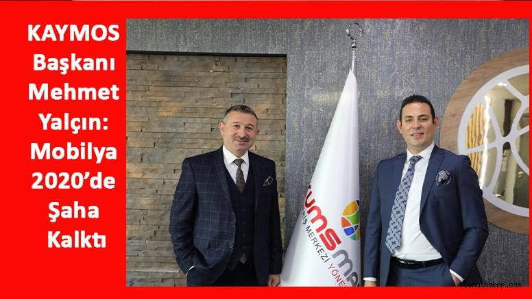 KAYMOS Başkanı Mehmet Yalçın: Mobilya 2020'de Şaha Kalktı
