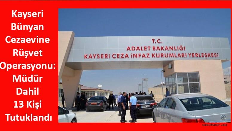 Kayseri Cezaevine Rüşvet Operasyonu: Müdür Dahil 13 Kişi Tutuklandı