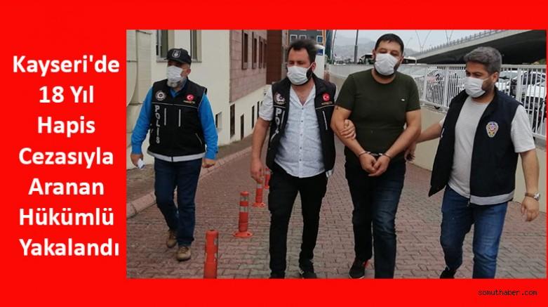 Kayseri'de 18 Yıl Hapis Cezasıyla Aranan Hükümlü Yakalandı