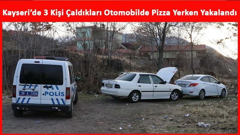 Kayseri'de 3 Kişi Çaldıkları Otomobilde Pizza Yerken Yakalandı