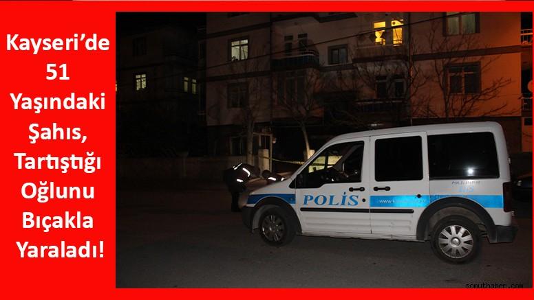Kayseri'de 51 yaşındaki Şahıs, Tartıştığı Oğlunu Bıçakla Yaraladı!