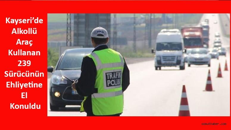 Kayseri'de Alkollü Araç Kullanan 239 Sürücünün Ehliyetine El Konuldu