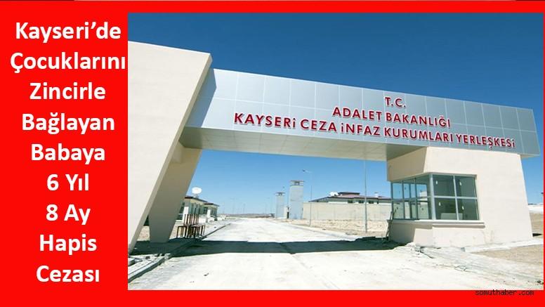 Kayseri'de Çocuklarını Zincirle Bağlayan Babaya 6 Yıl 8 Ay Hapis Cezası