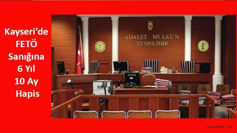 Kayseri'de FETÖ Sanığına 6 Yıl 10 Ay Hapis
