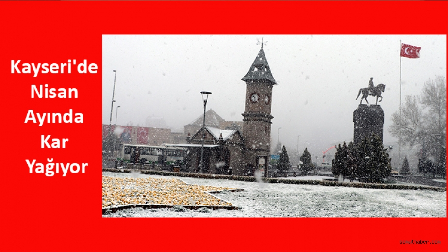 Kayseri'de Nisan Ayında Kar Yağıyor