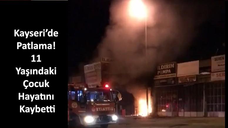 Kayseri'de Patlama! 11 Yaşındaki Çocuk Hayatını Kaybetti