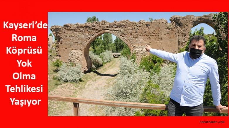 Kayseri'de Roma Köprüsü Yok Olma Tehlikesi Yaşıyor