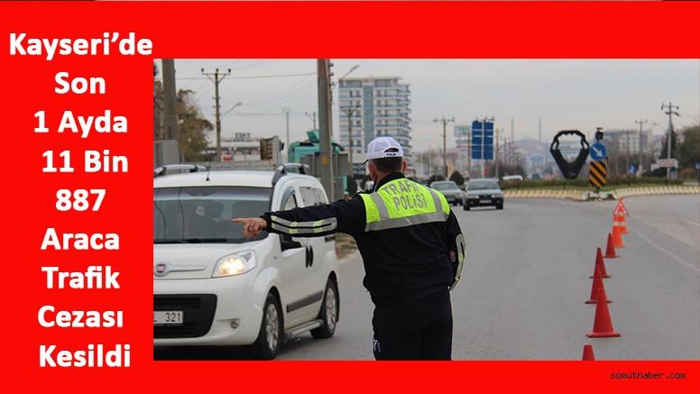 Kayseri'de Son 1 Ayda 11 Bin 887 Araca Trafik Cezası Kesildi