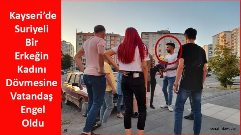 Kayseri'de Suriyeli Bir Erkeğin Kadını Dövmesine Vatandaş Engel Oldu