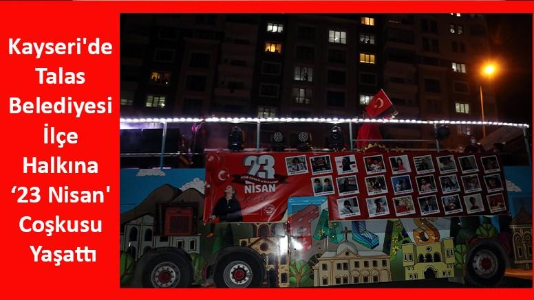Kayseri'de Talas Belediyesi İlçe Halkına '23 Nisan' Coşkusu Yaşattı