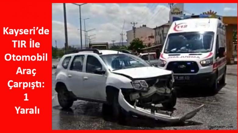 Kayseri'de TIR İle Otomobil Araç Çarpıştı: 1 Yaralı