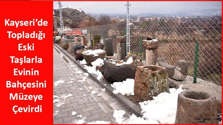 Kayseri'de Topladığı Eski Taşlarla Evinin Bahçesini Müzeye Çevirdi
