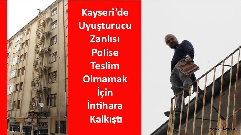 Kayseri'de Uyuşturucu Zanlısı Polise Teslim Olmamak İçin İntihara Kalkıştı