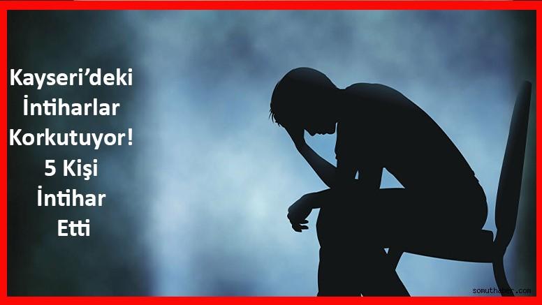 Kayseri'deki İntiharlar Korkutuyor! 5 Kişi İntihar Etti!