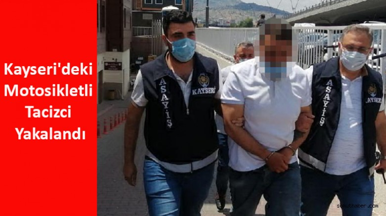 Kayseri'deki Motosikletli tacizci yakalandı