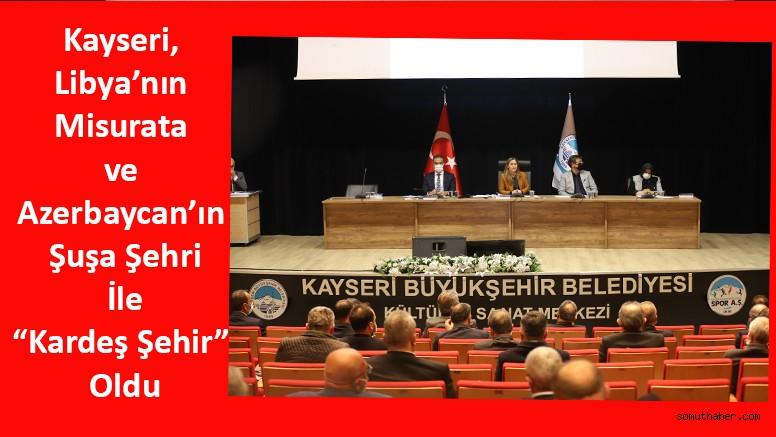 """Kayseri, Libya'nın Misurata ve Azerbaycan'ın Şuşa Şehri İle """"Kardeş Şehir"""" Oldu"""