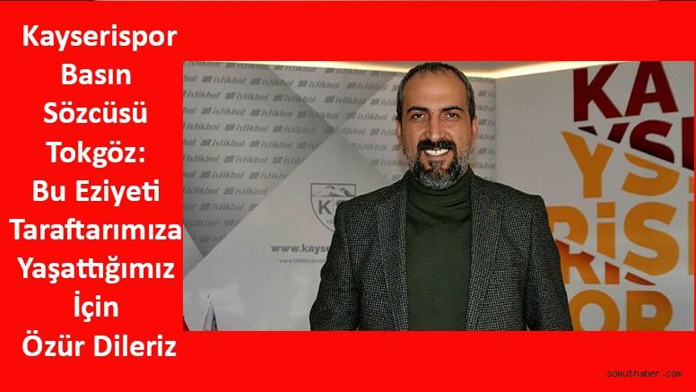 Kayserispor Basın Sözcüsü Tokgöz: Bu Eziyeti Taraftarımıza Yaşattığımız İçin Özür Dileriz