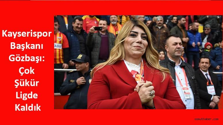Kayserispor Başkanı Gözbaşı: Çok Şükür Ligde Kaldık