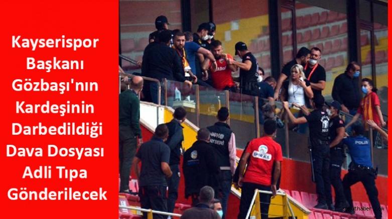 Kayserispor Başkanının Kardeşinin Darbedildiği Dava Dosyası Adli Tıpa Gönderilecek