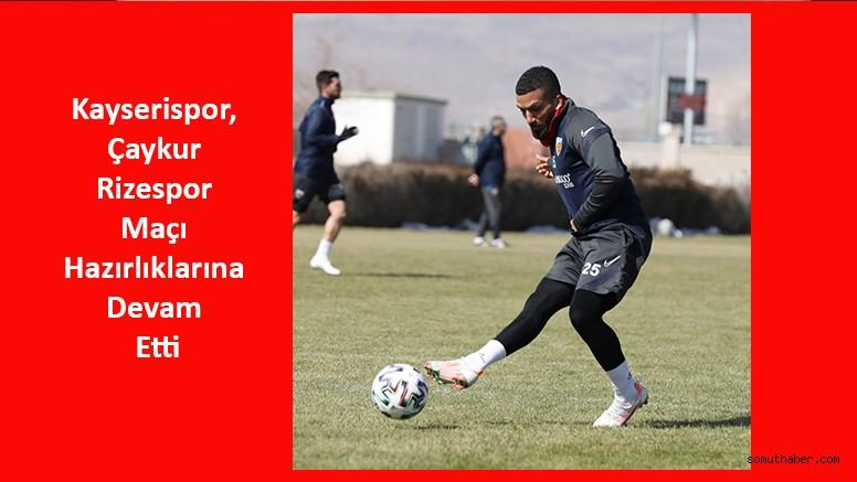 Kayserispor, Çaykur Rizespor Maçı Hazırlıklarına Devam Etti