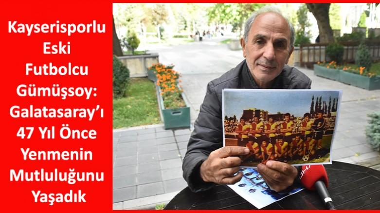 Kayserisporlu eski futbolcu Gümüşsoy Galatasaray'ı 47 Yıl Önce Yenmenin Mutluluğunu Yaşadık