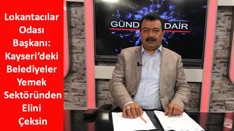 Lokantacılar Odası Başkanı: Kayseri'deki Belediyeler Yemek Sektöründen Elini Çeksin