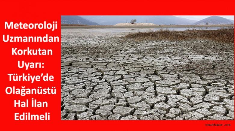 Meteoroloji Uzmanından Korkutan Uyarı: Türkiye'de Olağanüstü Hal İlan Edilmeli