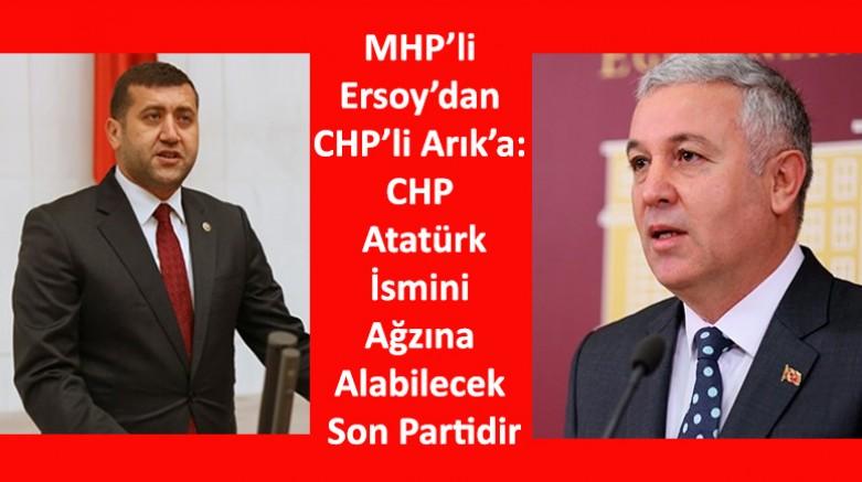 MHP'li Ersoy'dan CHP'li Arık'a: CHP Atatürk İsmini Ağzına Alabilecek Son Partidir