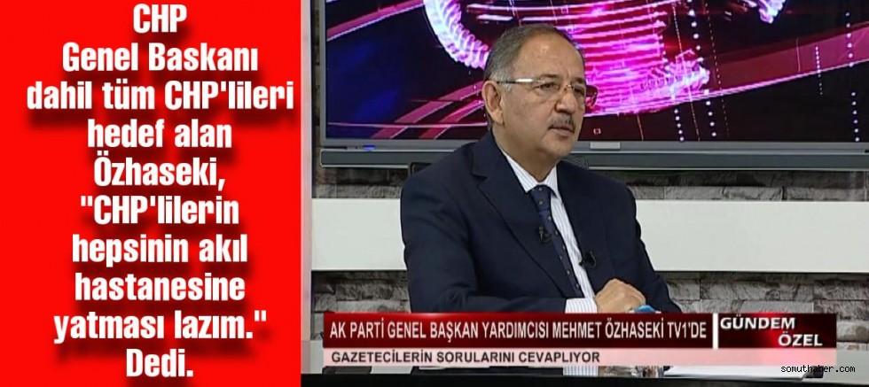 Özhaseki: CHP'lilerin Hepsinin Akıl Hastanesine Yatması Lazım