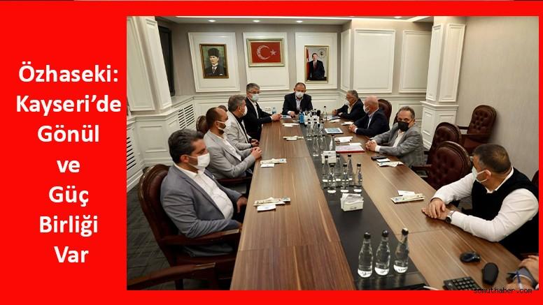 Özhaseki: Kayseri'de Gönül ve Güç Birliği Var
