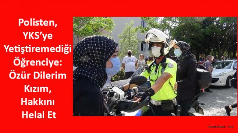 Polisten, YKS'ye Yetiştiremediği Öğrenciye: Özür Dilerim Kızım, Hakkını Helal Et