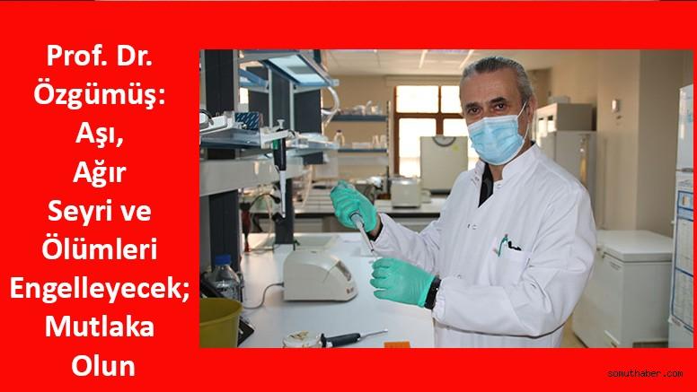 Prof. Dr. Özgümüş: Aşı, Ağır Seyri ve Ölümleri Engelleyecek; Mutlaka Olun