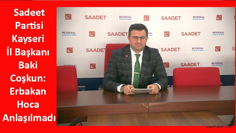SP İl Başkanı Baki Coşkun: Erbakan Hoca Anlaşılmadı
