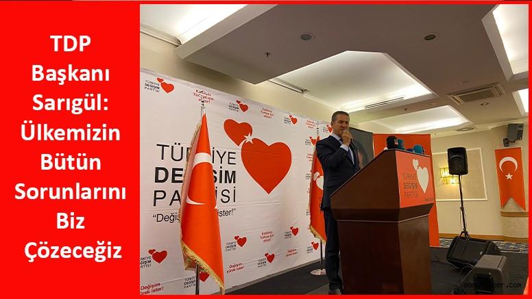 TDP Başkanı Sarıgül: Ülkemizin Bütün Sorunlarını Biz Çözeceğiz